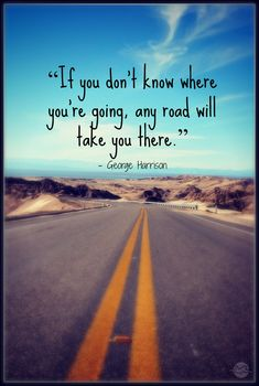 any road will take you there - a lyric from a song on George Harrison's last album