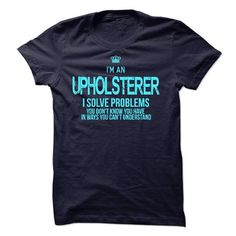 i am Upholsterer - #shirt for girls #victoria secret sweatshirt. FASTER => https://www.sunfrog.com/LifeStyle/i-am-Upholsterer.html?68278