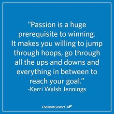 Start your week with this great quote about passion and dedication from Olympic gold medalist Kerri Walsh Jennings.