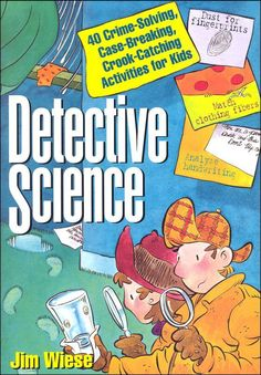 Detective Science: 40 Crime-Solving, Case-Breaking, Crook-Catching Activities for Kids | Main photo (Cover)
