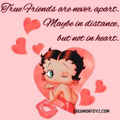 True Friends are never apart. Maybe in distance, but not in heart. MORE Betty Boop Images http://bettybooppicturesarchive.blogspot.com/  ~And on Facebook~ https://www.facebook.com/bettybooppictures  Winking Betty Boop blowing kisses X #Quote #Saying