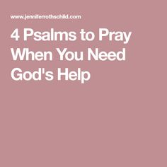 4 Psalms to Pray When You Need God's Help
