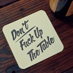 Don't Fuck Up The Table Letterpress Coasters 8 Pack Copyright M.C. Pressure Letterpress is a hand-made, one print at a time process. Each coaster will vary slightly from the others due to its printed nature.