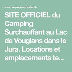 SITE OFFICIEL du Camping Surchauffant au Lac de Vouglans dans le Jura. Locations et emplacements tentes et camping-car en plein air. Accès direct à la plage Camping Lac, Site Officiel, Plein Air, Tents, The Beach, Travel, Camping France, Law School