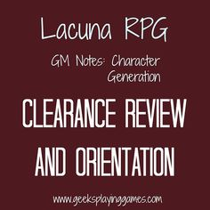 http://www.geeksplayinggames.com/2015/08/lacuna-rpg-gm-notes-character.html