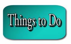 Ramblings...Essays and Such...: Things to Do