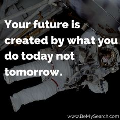 Your future is created by what you do today not tomorrow. Good Moring Quotes, Morning Quotes, Good Morning, Dreaming Of You, Positivity, Memes, Funny, Future, Buen Dia