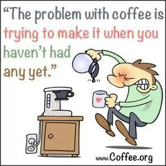 Soooo true. I forget the water...no, I forget the coffee...no, I forget to turn it on...arrgggh...it's just so hard to think b4 that first cup!
