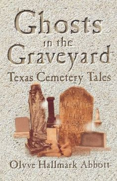 Ghosts In The Graveyard: Texas Cemetery Tales by Olyve Abbott, http://www.amazon.com/dp/B00BZC1UXS/ref=cm_sw_r_pi_dp_lAHcub1G6VQCZ