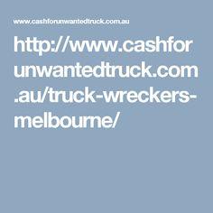 http://www.cashforunwantedtruck.com.au/truck-wreckers-melbourne/