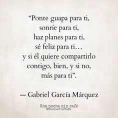 Autoayuda y Superacion Personal Some Quotes, Words Quotes, Quotes To Live By, Sayings, The Words, More Than Words, Motivational Phrases, Inspirational Quotes, Gabriel Garcia Marquez Quotes