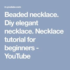 Beaded necklace. Diy elegant necklace. Necklace tutorial for beginners - YouTube