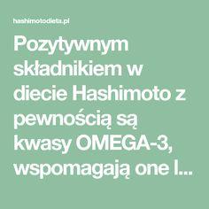Pozytywnym składnikiem w diecie Hashimoto z pewnością są kwasy OMEGA-3, wspomagają one leczenie chorób autoagresji, łagodzą stan zapalny, chronią przed depresją