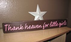 Thank Heaven for Little Girls Wood Primitive Sign Wall Hanging. $14.00, via Etsy.