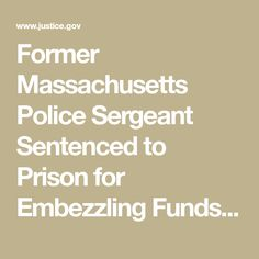 Former Massachusetts Police Sergeant Sentenced to Prison for Embezzling Funds from Disabled Veterans and Running Fraudulent Tax Preparation Business  | OPA | Department of Justice
