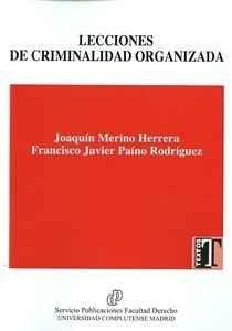 Lecciones de criminalidad organizada / Joaquín Merino Herrera, Francisco Javier Paíno Rodríguez.. -- Madrid : Universidad Complutense de Madrid. Facultad de Derecho,2016.