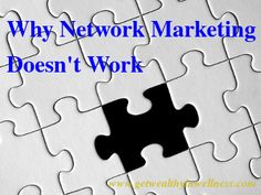 Why network marketing doesn't work? Why do so many people not make any money, or worse, lose a lot of money? There has to be a good reason. Then again, there are people who make a lot of money.