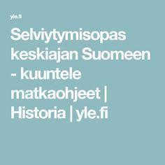 Selviytymisopas keskiajan Suomeen - kuuntele matkaohjeet | Historia | yle.fi History, Historia