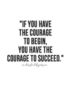 The hardest part of any new venture is gaining the courage to start! You got this!