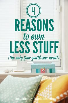 4 Reasons to Own Less Stuff | It would be easy to put together a list of 10, 20… Maybe even 100 valid reasons to own less stuff. The truth is though, there are only four that really matter... Read on to discover which 4! #SimpleLiving #Minimalism - Smart Money, Simple Life