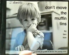 ebb71f07 Don't Move the Muffin Tins: A Hands-Off Guide to Art for