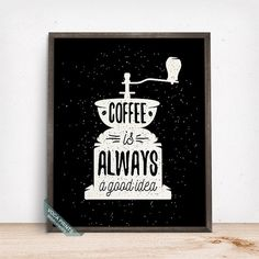 Coffee Is Always A Good Idea Print Typographic Print by VocaPrints