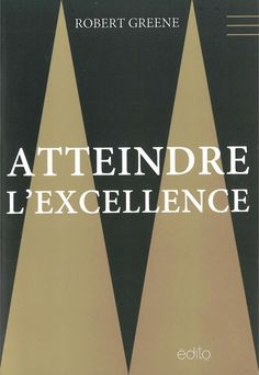 Atteindre l'excellence / Robert Greene. Éditions Édito (4)