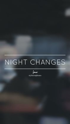 Night Changes | One Direction | ctto: @stylinsonphones
