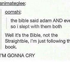 welp, and I was confused for a moment because somehow I forgot the bible actually says Adam and Eve instead of Adam and Steve.