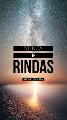 Nunca te rindas  #CumpleTuProposito #NuncaTeRindas @soyDiegoMora