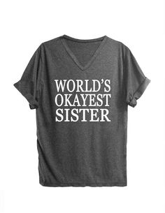 World okayest sister shirt woman tops tshirt women tshirt funny quote top teen clothing ladies graphic tee funny saying women cool tee by Decem19 on Etsy https://www.etsy.com/listing/202760255/world-okayest-sister-shirt-woman-tops