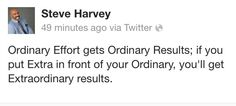 ordinary efforts gets ordinary results.