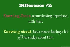 The difference between knowing Jesus and knowing about Jesus is subtle. But it makes all the difference in eternity.