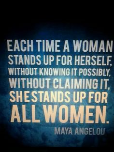 """""""Each time a woman stands up for herself . she stands up for all women"""" -Maya Angelou. Thank you Maya! Great Quotes, Quotes To Live By, Inspirational Quotes, Awesome Quotes, Motivational, Women Rights, Maya Angelou Quotes, Little Bit, Out Of Touch"""
