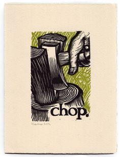 """Chop"" / There's a distinct pleasure in chopping wood, if you don't have to do it every single day, all day. Satisfying! - from a series of linocut block prints 2012 - Peter Nevins, U.S.A."
