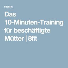 Das 10-Minuten-Training für beschäftigte Mütter   8fit