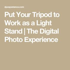 Put Your Tripod to Work as a Light Stand | The Digital Photo Experience