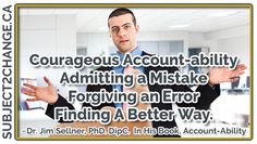Courageous Account-ability: Admitting a mistake, forgiving an error, finding a better way. #leadership