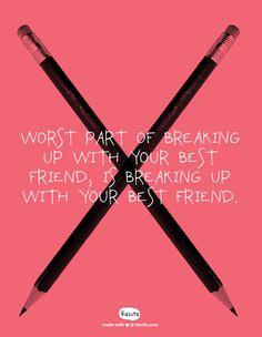 Worst part of breaking up with your best friend, is breaking up with your best friend. - Quote From Recite.com #RECITE #QUOTE
