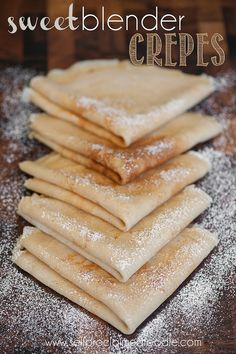 Sweet Blender Crepes: 4 large eggs 1½ cups milk 1 cup water 2 cups flour 6 tablespoons melted butter ¼ cup sugar 1 tablespoon vanilla