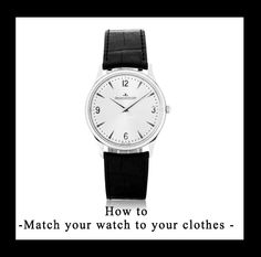 How to match your watch to your clothes  http://attireclub.org/2014/02/24/match-watch-clothes/ #fashion #style #watch #brands #watches #menswear