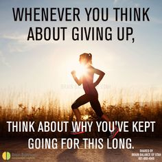 Whenever you think about #givingup, think about why you've kept going for this long.