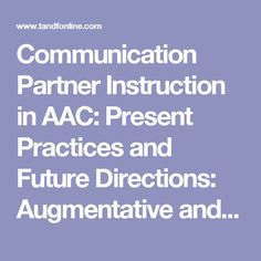 Communication Partner Instruction in AAC: Present Practices and Future Directions: Augmentative and Alternative Communication: Vol 21, No 3