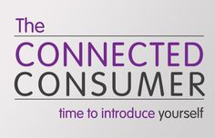 The Connected Consumer – Time to Introduce Yourself