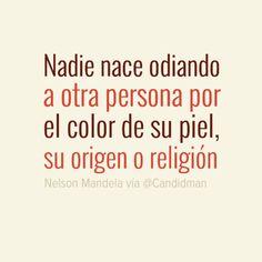 """""""Nadie nace odiando a otra persona por el color de su piel, su origen o religión"""". #NelsonMandela #Citas #Frases @Candidman"""