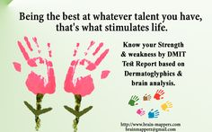 Being the best at whatever talent you have.....Know your strengths & weakness by going for DMIT analysis by brain mappers Visit www.brain-mappers.com
