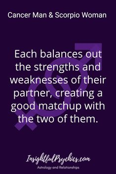 Each balances out the strengths and weaknesses of their partner, creating a good matchup with the two of them. / Cancer Man & Scorpio Woman