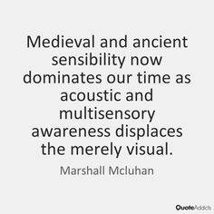 Medieval and ancient sensibility now dom by Marshall Mcluhan .