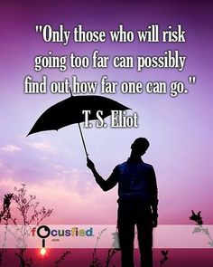 """Only those who will risk going too far can possibly find out how far one can go."" Visit Quotes for Life at Focusfied.com #Quotes #Inspirational"