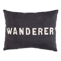 """Not all those who wander are lost. And neither are throw pillows that have """"WANDERER"""" written on them."""